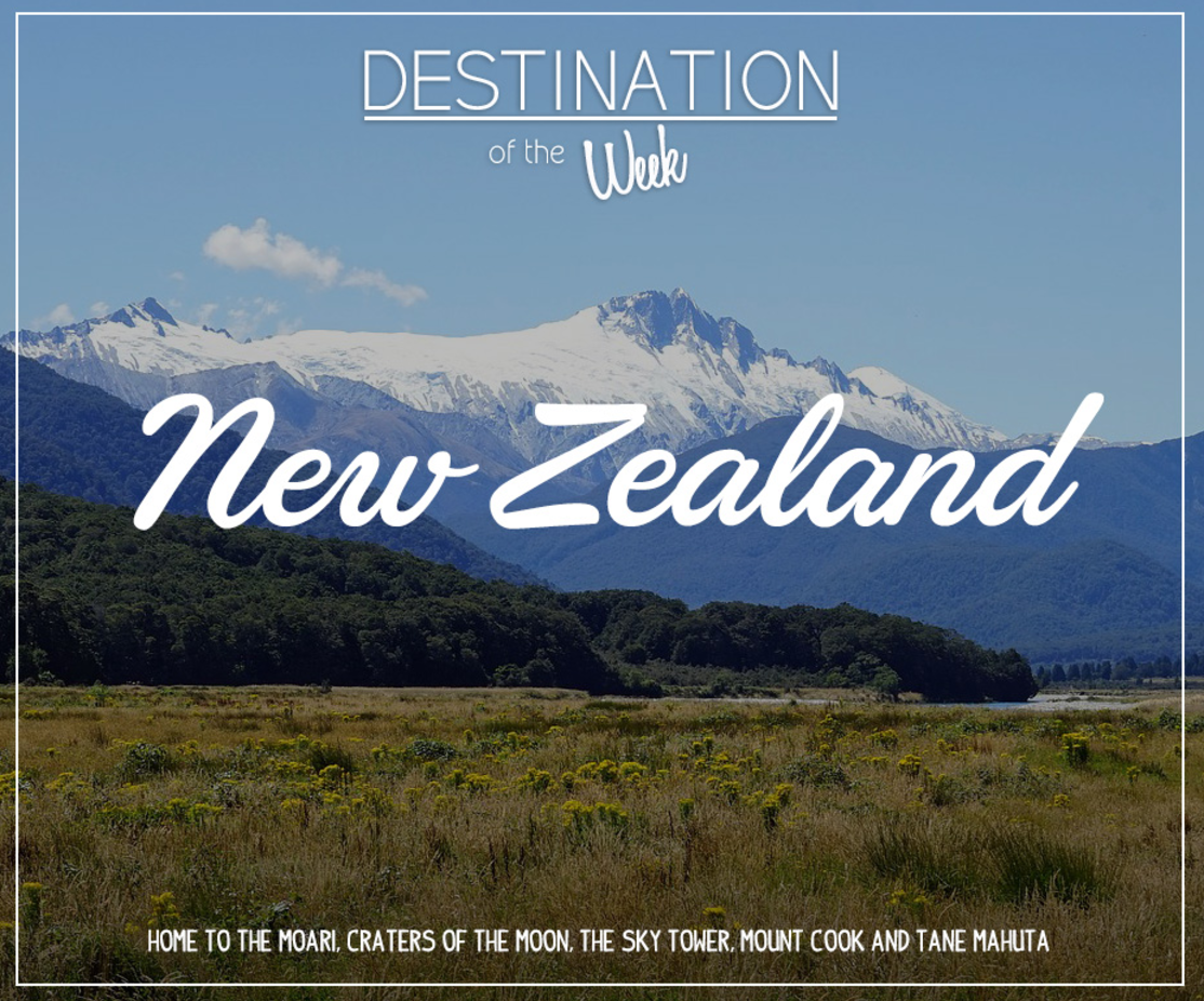 destination of the week   new zealand   travel